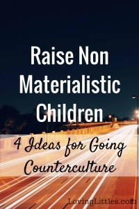 Want to raise non-materialistic children who value people and relationships more than toys and tech? Take a look at these four ideas from a mom of six kids. #parenting