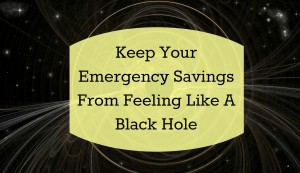 Keep Your Emergency Savings From Feeling Like A Black Hole