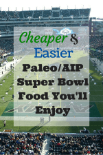 Cheaper & Easier Paleo / AIP Super Bowl Food You'll Enjoy
