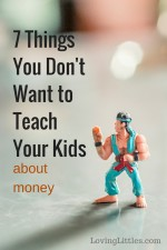 7 Things You Don't Want to Teach Your Kids about Money