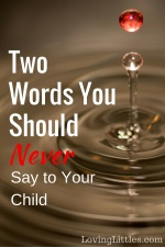 Would you be surprised if I told you that there are two words, often spoken, that should be taken out of a parent's vocabulary? See what they are, and why.