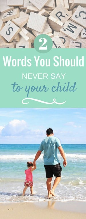 Would you be surprised if I told you that there are two simple words, often spoken, that should be eradicated from our vocabulary as parents? See what these words are, and why they need to be nixed. http://buff.ly/1TTrPEq