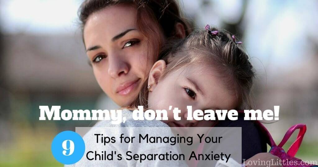 9 Tips for Managing Your Child's Separation Anxiety