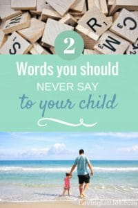 Two words you should never say to your child
